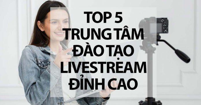 Top 5 Trung Tâm Đào Tạo Livestream Bán Hàng