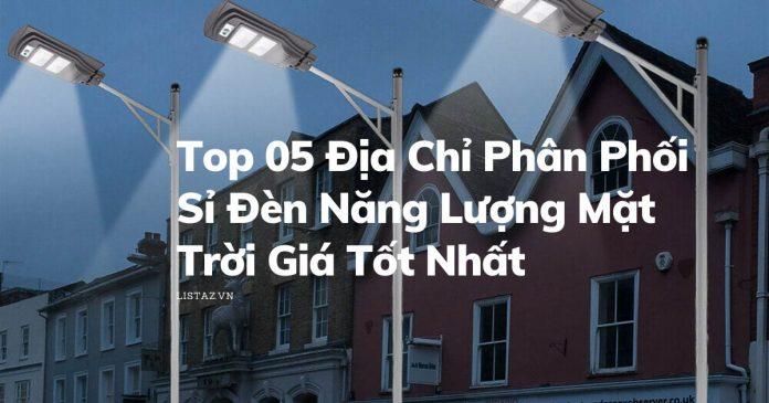 Top 05 Địa Chỉ Phân Phối Sỉ Đèn Năng Lượng Mặt Trời Giá Tốt Nhất