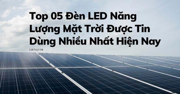 Top 05 Đèn LED Năng Lượng Mặt Trời Được Tin Dùng