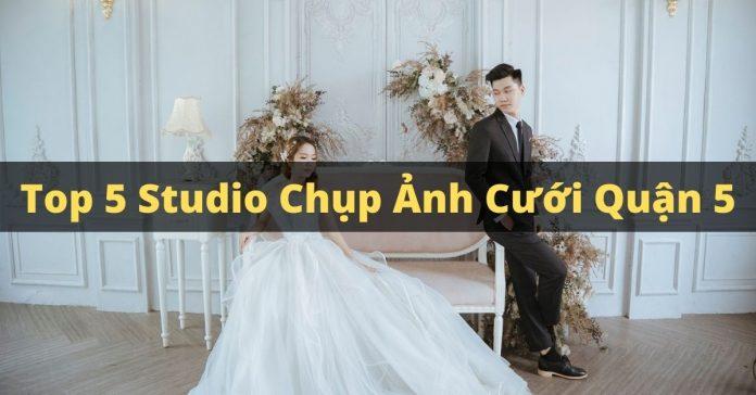 Top 5 studio chụp ảnh cưới quận 5
