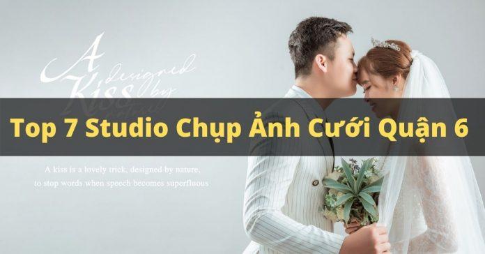 Top 7 studio chụp ảnh cưới quận 6