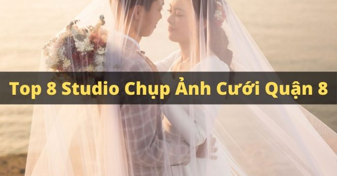 Top 8 studio chụp ảnh cưới quận 8