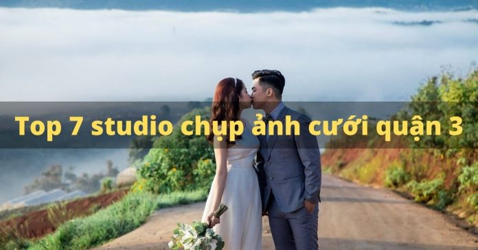 Top 9 studio chụp ảnh cưới quận 3